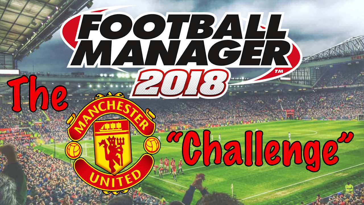 "Football Manager: The Man Utd ""Challenge"" Part 4"